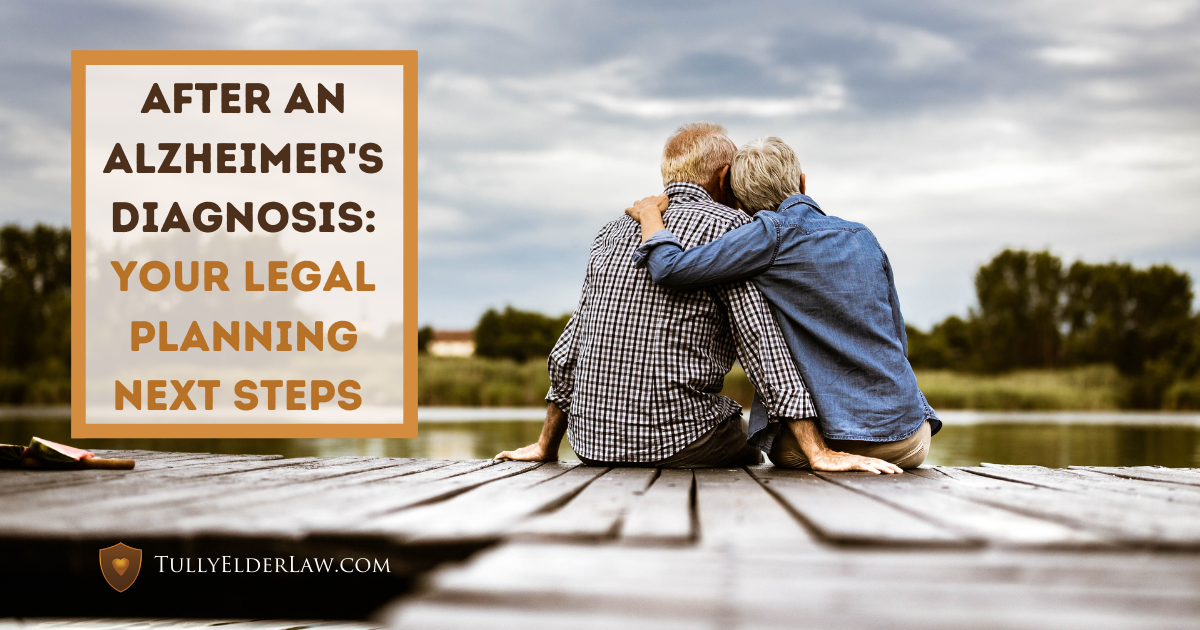 After an Alzheimer's Diagnosis: Your Legal Planning Next Steps