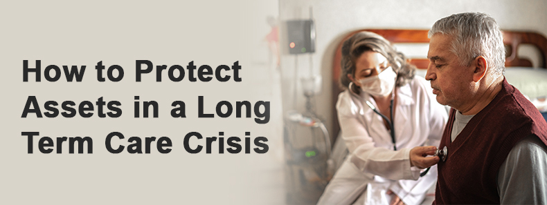 How to protect assets in a long term care crisis