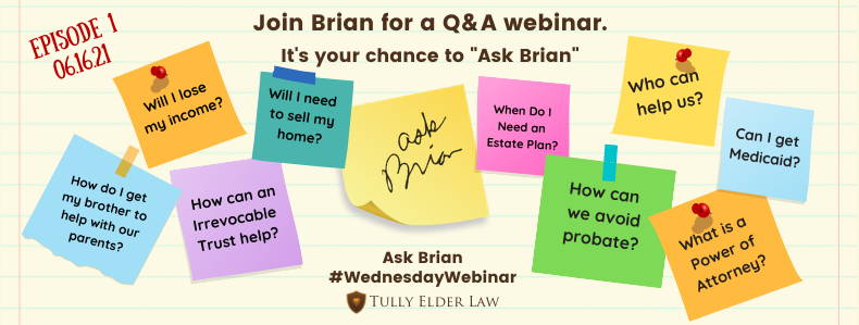 Watch our free Q&A monthly webinar series, Ask Brian. Get answers to your elder law questions.